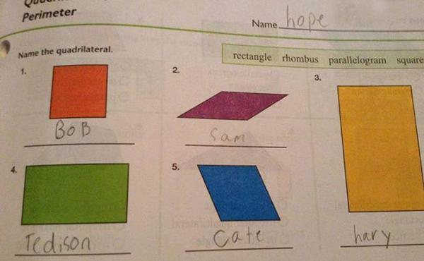 """Với đề bài điền tên các hình bốn cạnh, thay vì dùng các từ """"hình chữ nhật, hình thoi,   hình vuông..."""" cho sẵn, bạn học sinh này lại tự đặt tên theo ý mình như Bob, Sam,   Hary =))"""