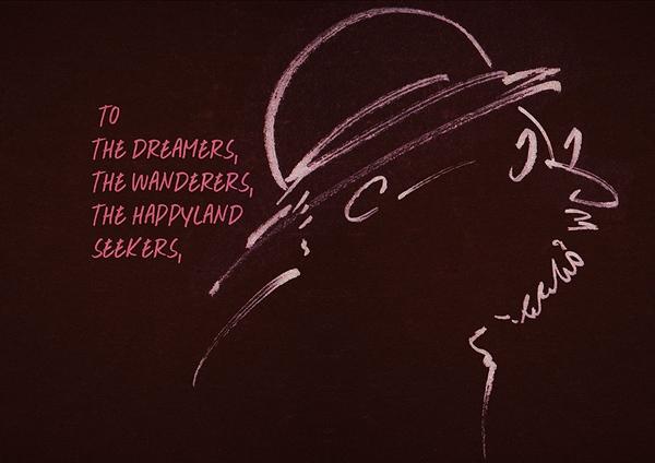 """""""Gửi những kẻ mơ mộng, những người lang thang, những ai đang tìm kiếm Vùng Đất Hạnh Phúc..."""""""